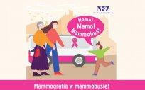 "Plakat akcji ""Mamo! Mamo! Mamo!"" z napisem: mammografia w mammobusie, Mamo, Mamo Mammobus"